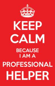 Keep Calm because I am a Professional Helper
